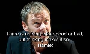 Hamlet - thinking makes it so